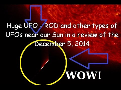 Huge UFO - ROD and other types of UFOs near our Sun in a review of the December 5, 2014