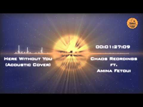 3 Doors Down-here Without You (acoustic Cover) - Chaos Recordings Ft. Amina Fetoui video
