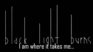 Watch Black Light Burns I Am Where It Takes Me video
