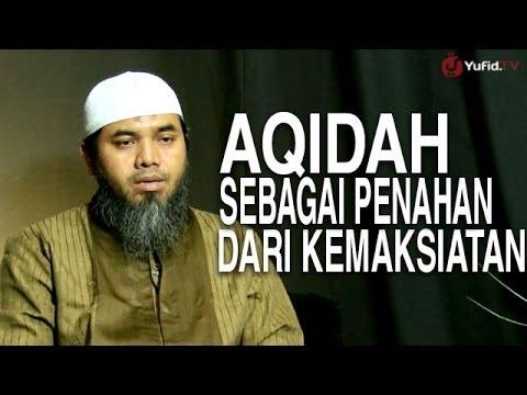 Serial Aqidah Islam (08): Dampak Aqidah Dalam Menahan Kemaksiatan - Ustadz Afifi Abdul Wadud