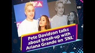 Pete Davidson talks about break-up with Ariana Grande on 'SNL'