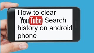 how to clear youtube search history on android phone