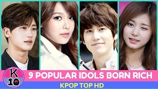 9 POPLULAR IDOLS  Who Were Born Into Extremely Rich Families