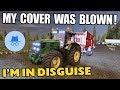 I'M IN DISGUISE BUT MY COVER WAS BLOWN!!! - Farming Simulator 17