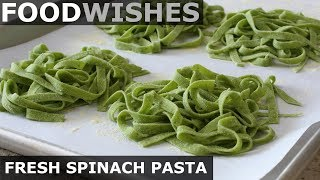 Fresh Spinach Pasta - Food Wishes