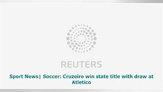 Sport News| Soccer: Cruzeiro win state title with draw at Atletico