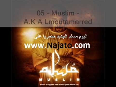 A.K A Lmoutamarred- album muslim 2010-al tamarrod-