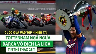 TIN THỂ THAO 28/4 | Messi giúp Barca vô địch La Liga, Tottenham ngã ngựa, cuộc đua top 4 cực nóng