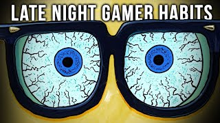 7 Habits Only LATE NIGHT Gamers Have