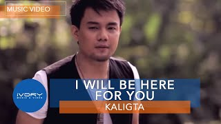 Watch Kaligta I Will Be Here For You video
