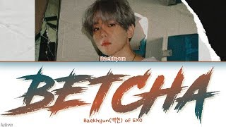 Download Song Baekhyun(백현) - 'Betcha' LYRICS [HAN ROM ENG COLOR CODED] 가사 Free StafaMp3