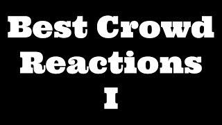 Best Crowd Reactions