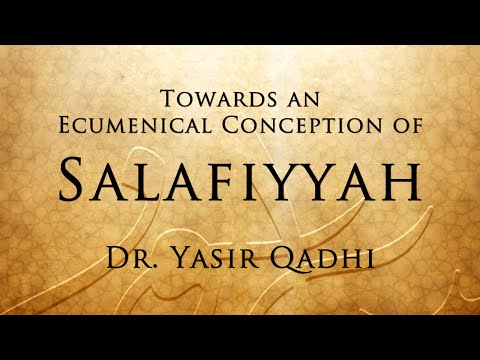 Towards an Ecumenical Conception of Salafiyyah ~ Dr. Yasir Qadhi