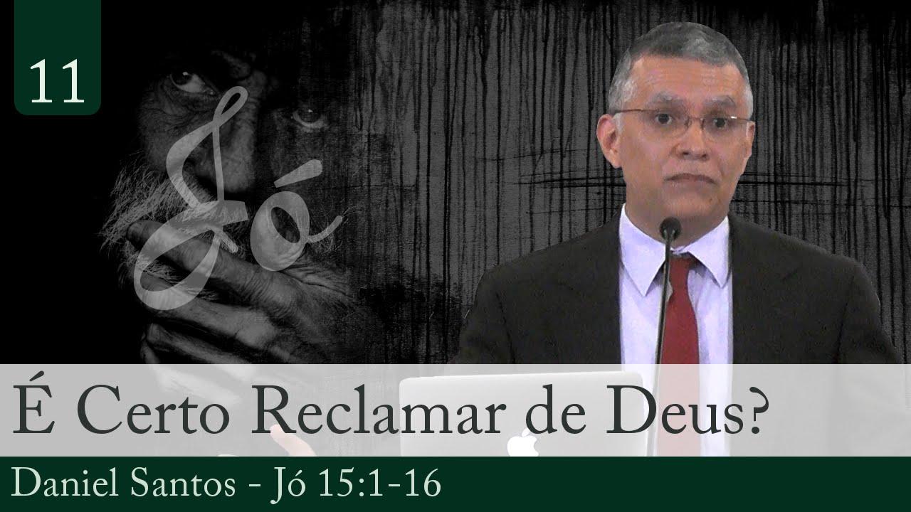 11. É Certo Reclamar de Deus? - Daniel Santos
