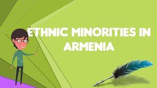 What is Ethnic minorities in Armenia?, Explain Ethnic minorities in Armenia