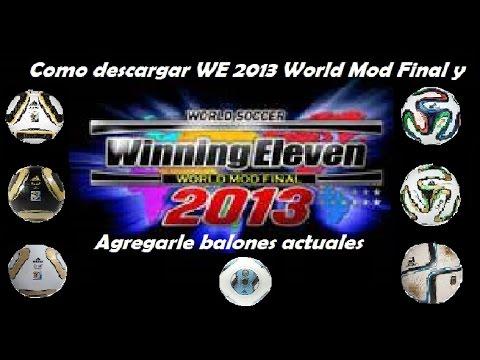 Tutorial como descargar Winning Eleven 2013 World Mod Final y como agregarle balones