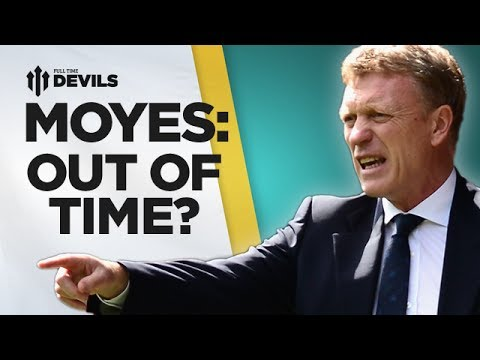 Moyes - Out Of Time? | Manchester United | DEVILS