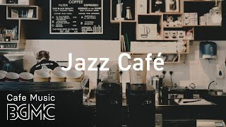 Jazz Cafe - Relaxing Coffee Jazz - Cafe Jazz Music for Studying, Work, Sleep