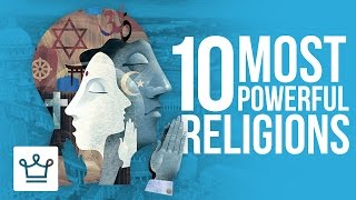 Top 10 Most Powerful Religions In The World