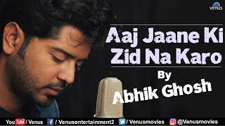 Aaj Jaane Ki Zid Na Karo | HD VIDEO | Feat & Singer : Abhik Ghosh | Best Bollywood Recreated Songs