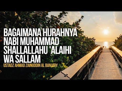 Bagaimana Hijrahnya Nabi Muhammad Shallallahu 'Alaihi wa Sallam - Ustadz Ahmad Zainuddin Al Banjary