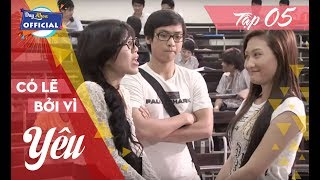 CÓ LẼ BỞI VÌ YÊU  - Tập 5 | Phim Tâm Lý Việt Nam Hay Full HD