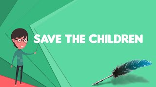 What is Save the Children?, Explain Save the Children, Define Save the Children
