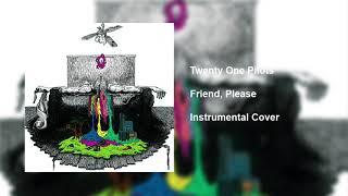 Twenty One Pilots - Friend, Please (Accurate Instrumental)