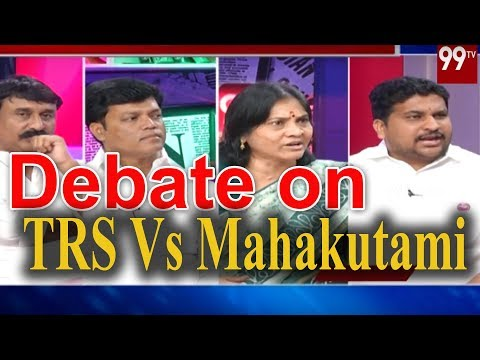 Debate on Trs Vs Mahakutami | Telangana Elections 2018 | TRS | T Congress | TTdp | 99 TV Telugu