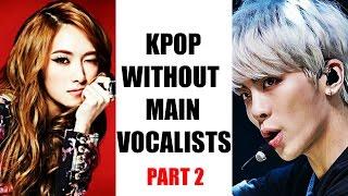 Kpop WITHOUT Main Vocalists? PART 2