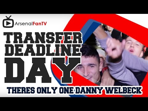 There's only One Danny Welbeck Chant - Transfer Deadline Day