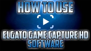 How To: Use Elgato Game Capture HD Software