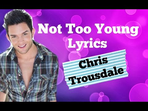 Chris Trousdale Not Too Young Full Song And Lyrics.wmv video
