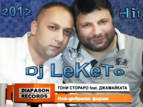Toni Storaro feat Djamaikata - Nai Dobrata Firma Hit 2012 Dj LeKeTo
