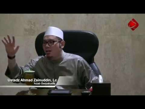 Adab Berpakaian #4 - Ustadz Ahmad Zainuddin, Lc