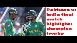 pakistan vs india final -  highlights - icc champion trophy 2017