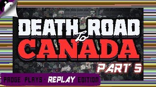 Padge Plays! Replay Edition - Death Road To Canada! (2016 - Rocketcat Games) Lets Play DRTC Part 5