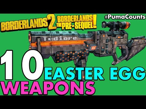 Top 10 Best Easter Egg Guns and Weapons from Borderlands 2 and The Pre-Sequel! #PumaCounts