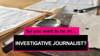 So you want to be an investigative journalist?