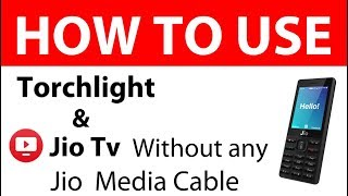 [Hindi] How to use LED Torchlight in Jio Phone |  Play Jio TV without any Jio Media Cable