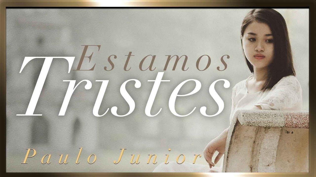 Estamos Tristes - Paulo Junior