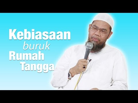 Kajian Islam : Kebiasaan Buruk Rumah Tangga - Ustadz Zainal Abidin Syamsudin, Lc