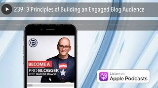 239: 3 Principles of Building an Engaged Blog Audience