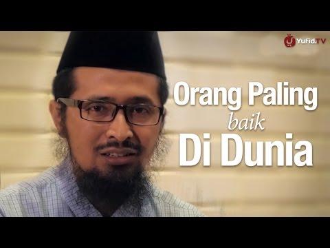 Ceramah Singkat: Orang Paling Baik Di Dunia - Ustadz Dr. Muhammad Arifin Badri, MA.