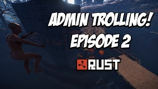 RUST | FUNNY ADMIN TROLLING! Episode 2