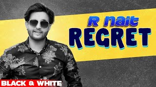 Regret (Official B&W Video) | R Nait Ft Tanishq Kaur | Gur Sidhu | Latest Punjabi Songs 2020