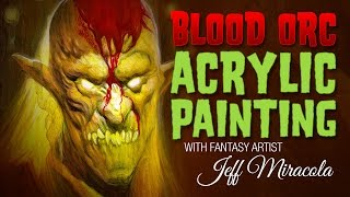 Blood Orc Acrylic Painting with Fantasy Artists Jeff Miracola