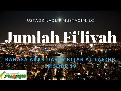 Ustadz Nadlif Mustaqim - Bahasa Arab Dasar 19 - Jumlah Fi'liyah