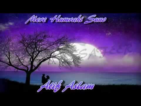 Mere Hamrahi Suno by ATIF ASLAM Dedicated to Javeria.flv