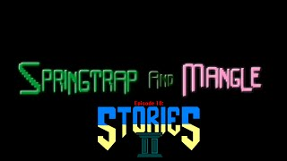 "S.A.M. (Springtrap & Mangle) Ep. 10 ""Stories 2"" (READ DESCRIPTION)"
